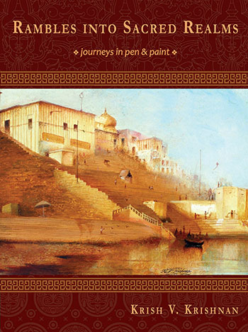 Rambles Into Sacred Realms: Journeys in Pen & Paint by Krish V. Krishnan