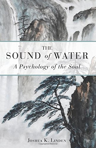 The Sound of Water: A Psychology of the Soul by Joshua Linden