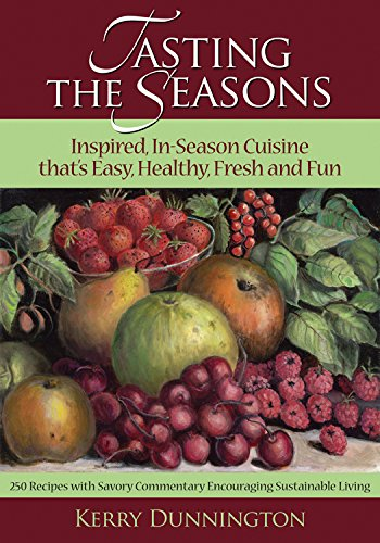 Tasting the Seasons: Inspired, In-Season Cuisine Thats Easy, Healthy, Fresh and Fun by Kerry Dunnington