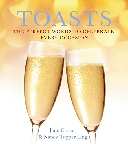 Toasts: The Perfect Words to Celebrate Every Occasion by Nancy Tupper Ling, edited by  June Cotner
