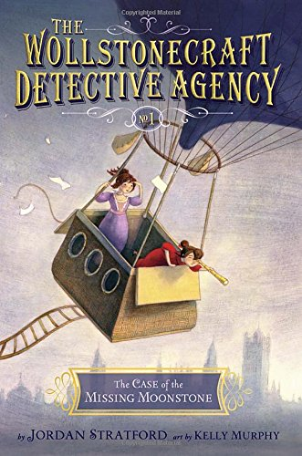 The Case of the Missing Moonstone (The Wollstonecraft Detective Agency, Book 1) by Jordan Stratford, Illustrated by Kelly Murphy