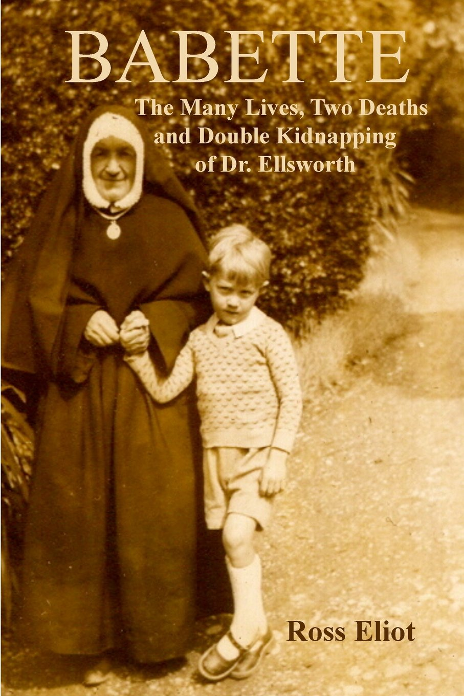 Babette: Many Lives, Two Deaths and Double Kidnapping of Dr. Ellsworth by Ross Eliot