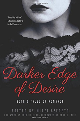 Darker Edge of Desire: Gothic Tales of Romance edited by Mitzi Szereto