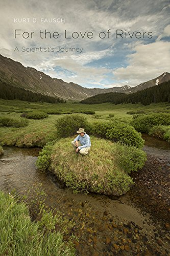 For the Love of Rivers: A Scientist's Journey by Kurt D. Fausch