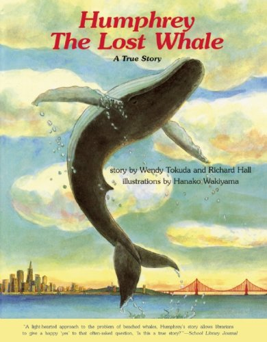 Humphrey the Lost Whale: A True Story by Wendy Tokuda and Richard Hall, Illustrated by Hanako Wakiyama