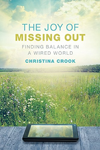 The Joy of Missing Out: Finding Balance in a Wired World by Christina Crook