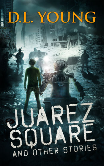 Juarez Square and Other Stories by D.L. Young