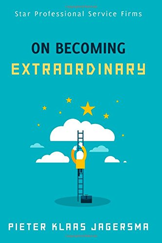 On Becoming Extraordinary: Star Professional Service Firms by Pieter Klaas Jagersma