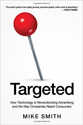 Targeted: How Technology Is Revolutionizing Advertising and the Way Companies Reach Consumers by Mike Smit