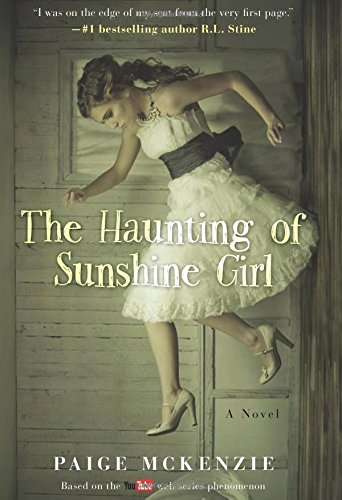 The Haunting of Sunshine Girl by Paige McKenzie and Alyssa Sheinmel