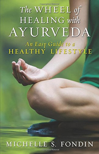 The Wheel of Healing with Ayurveda: An Easy Guide to a Healthy Lifestyle by Michelle S. Fondin