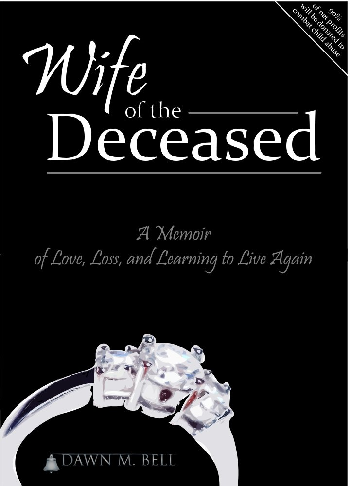Wife of the Deceased: A Memoir of Love, Loss, and Learning to Live Again by Dawn M. Bell