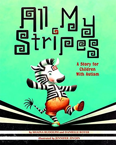 All My Stripes: A Story for Children with Autism by Shaina Rudolph and Danielle Royer, Illustrated by Jennifer Zivoin