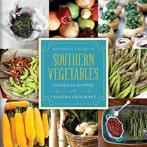 Mastering the Art of Southern Vegetables by Nathalie Dupree and Cynthia Graubart, photographs by Rick McKee