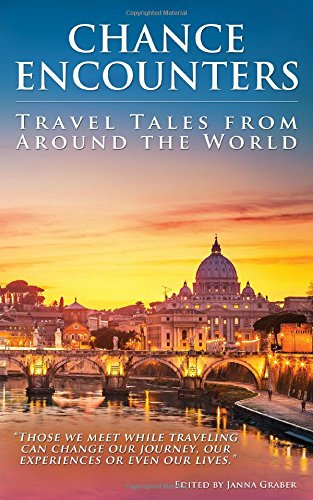 Chance Encounters: Travel Tales from Around the World edited by Janna Graber