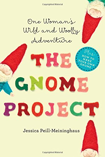 The Gnome Project: One Woman's Wild and Woolly Adventure by Jessica Peill-Meininghaus