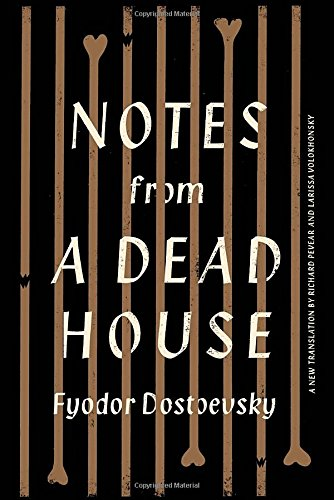 Notes from a Dead House by Fyodor Dostoevsky, Translated by Richard Pevear and Larissa Volokhonsky