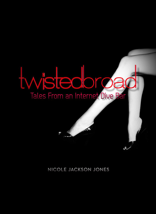 Twisted Broad: Tales from an Internet Dive Bar by Nicole Jackson Jones
