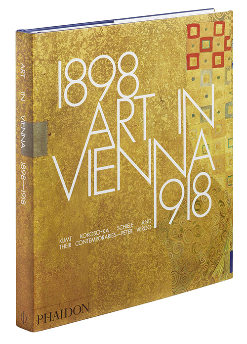 Art in Vienna 1898–1918: Klimt, Kokoschka, Schiele and their contemporaries by Peter Vergo