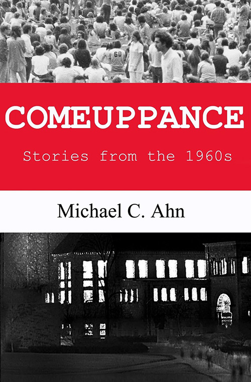Comeuppance: Stories from the 1960s by Michael C. Ahn