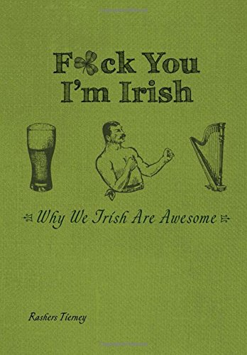 F*ck You, I'm Irish: Why We Irish Are Awesome by Rashers Tierney