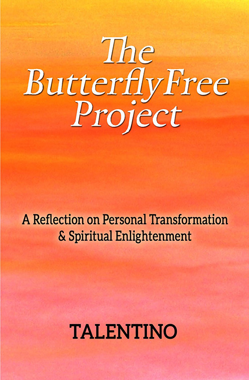 The ButterflyFree Project: A Reflection on Personal Transformation and Spiritual Enlightenment by Jim Talentino
