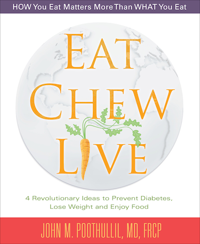 Eat, Chew, Live: 4 Revolutionary Ideas to Prevent Diabetes, Lose Weight and Enjoy Food by John M. Poothullil, MD, FRCP