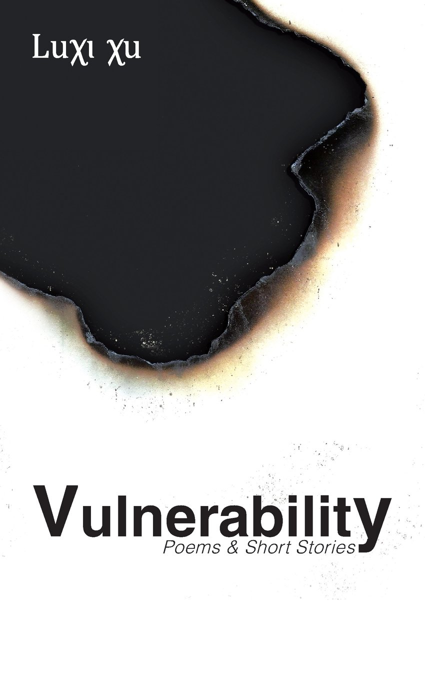 Vulnerability: Poems & Short Stories by Luxi Xu