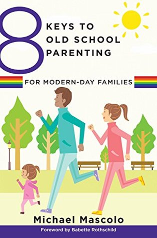 8 Keys to Old School Parenting for Modern-Day Families by Michael Mascolo