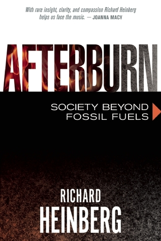 Afterburn: Society Beyond Fossil Fuels by Richard Heinberg