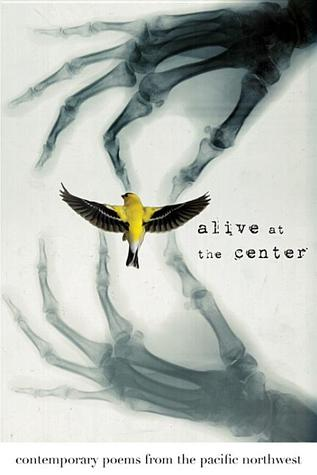 Alive at the Center: Contemporary Poems from the Pacific Northwest edited by Susan Denning, Daniela Elza, and Cody Walker