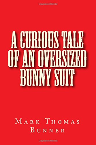 A Curious Tale of an Oversized Bunny Suit by Mark Thomas Bunner