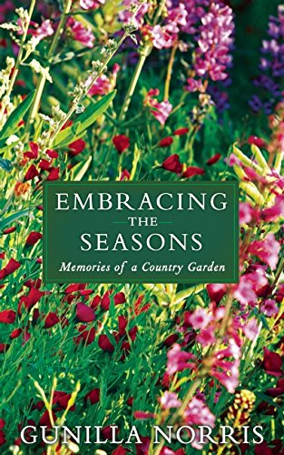 Embracing the Seasons: Memories of a Country Garden by Gunilla Norris