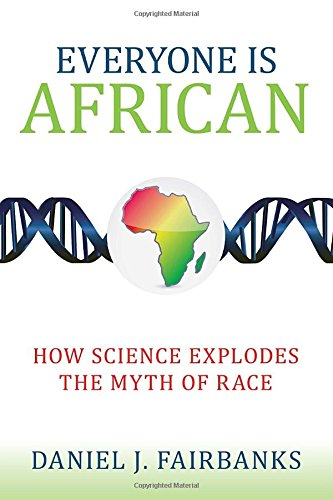 Everyone is African: How Science Explodes the Myth of Race by Daniel J. Fairbanks