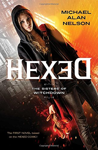 Hexed: The Sisters of Witchdown by Michael Alan Nelson