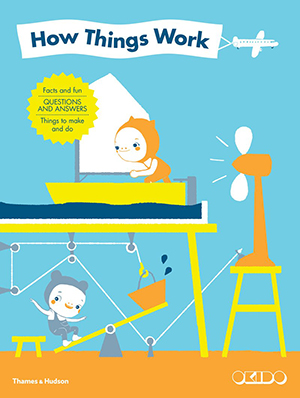 How Things Work: Facts and fun, questions and answers, things to make and do by OKIDO