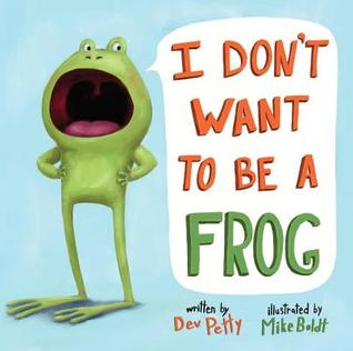 I Don't Want to Be a Frog by Dev Petty, illustrated by Mike Boldt