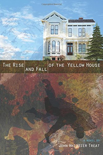 The Rise and Fall of the Yellow House by John Whittier Treat
