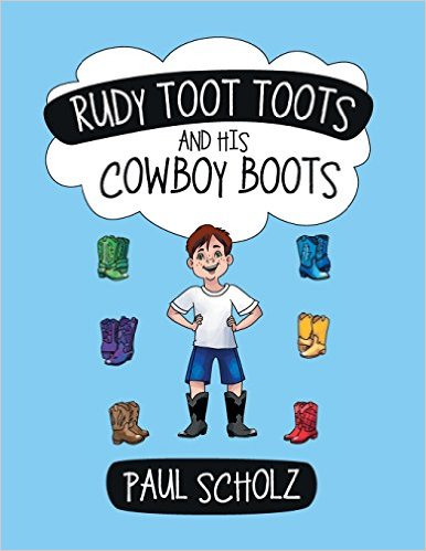 Rudy Toot Toots and His Cowboy Boots by Paul Scholz