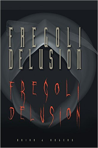 Fregoli Delusion by Brian J. Rogers