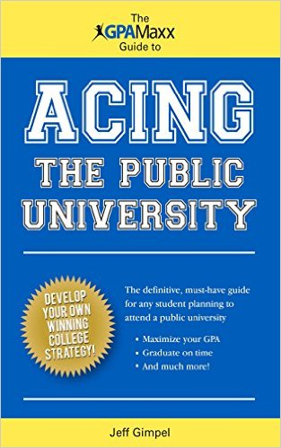 The GPAMaxx Guide to Acing the Public University by Jeff Gimpel