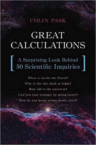 Great Calculations: A Surprising Look Behind 50 Scientific Inquiries by Colin Pask