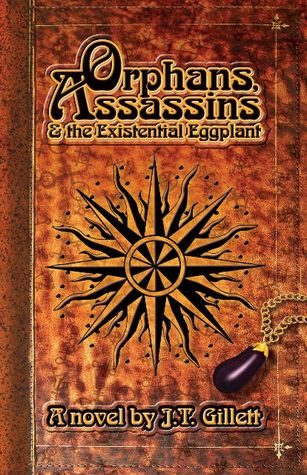 Orphans, Assassins and the Existential Eggplant by J. T. Gillett