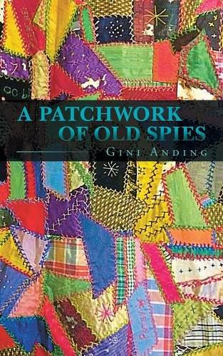 A Patchwork of Old Spies by Gina Anding