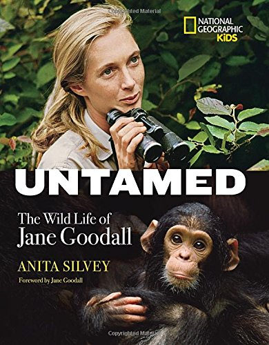 Untamed: The Wild Life of Jane Goodall by Anita Silvey, foreword by Jane Goodall