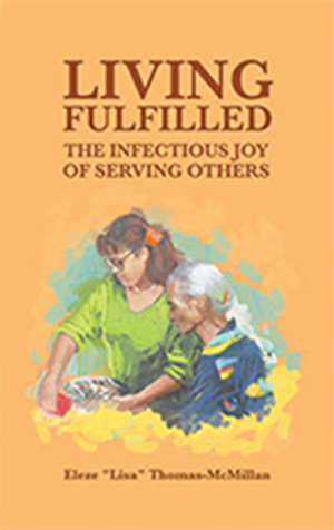 "Living Fulfilled: The Infectious Joy of Serving Others by Eleze ""Lisa"" Thomas-McMillan"