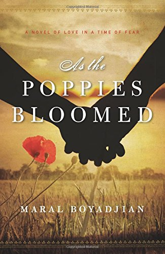 As the Poppies Bloomed: A Novel of Love in a Time of Fear by Maral Boyadjian