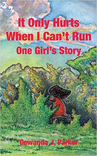 It Only Hurts When I Can't Run: One Girl's Story by Gewanda J. Parker