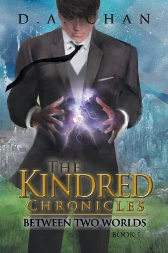 The Kindred Chronicles: Between Two Worlds by D.A. Chan