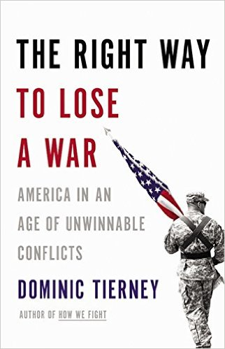 The Right Way to Lose a War: America in an Age of Unwinnable Conflicts by Dominic Tierney